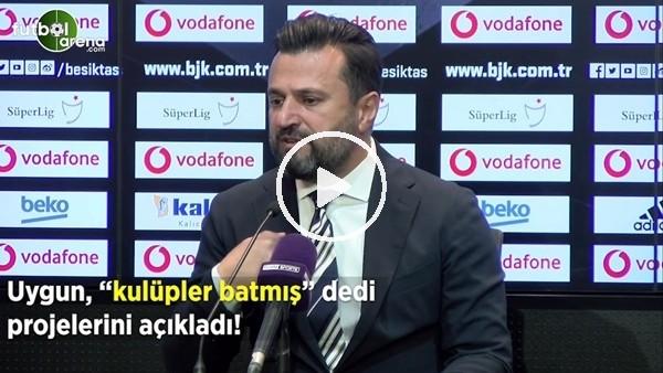 """'Bülent Uygun, """"Kulüpler batmış"""" dedi projolerini açıkladı"""