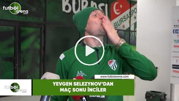 'Yevgen Selezynov'dan maç sonu inciler