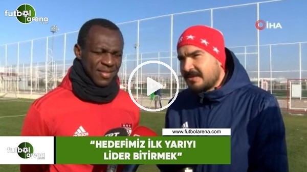 """'Sivassporlu Kone: """"Hedefimiz ilk yarıyı lider bitirmek"""""""