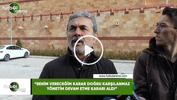 """Aykut Kocaman: """"Benim vereceğim karar doğru karşılanmaz, yönetim devam etme kararı aldı"""""""