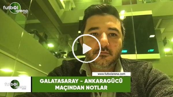 'Galatasaray - Ankaragücü maçından notlar