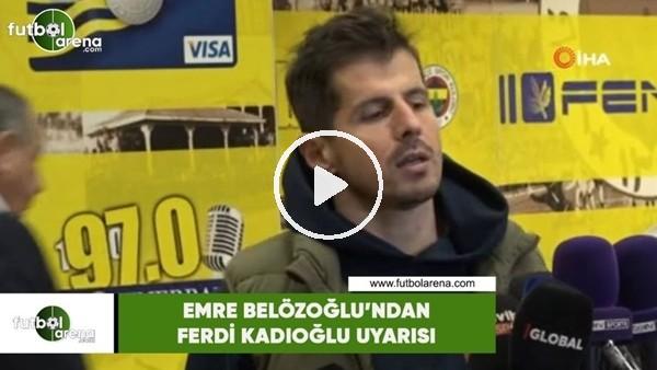 'Emre Belözoğlu'ndan Ferdi Kadıoğlu uyarısı