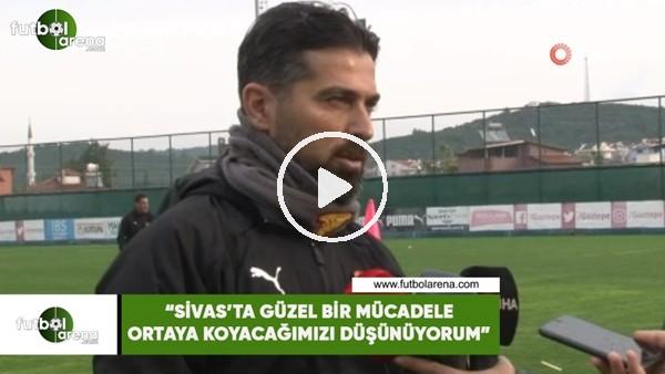 """'İlhan Palut: """"Sivas'ta güzel bir mücadele ortaya koyacağımızı düşünüyorum"""""""
