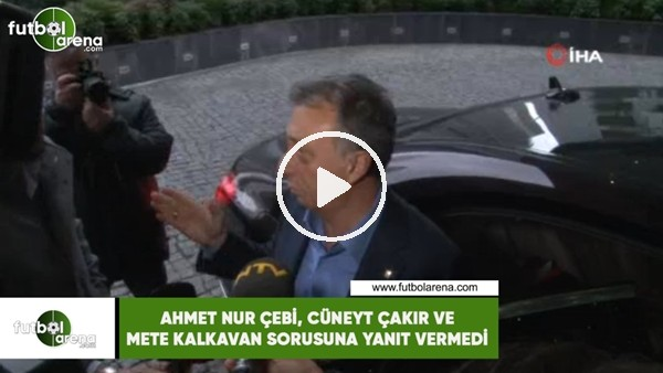 Ahmet Nur Çebi, Cüneyt Çakır ve Mete Kalkavan sorusuna yanıt verimedi
