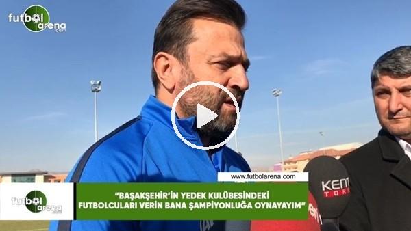 """Bülent Uygun: """"Başakşehir'in yedek kulübesindeki futbolcuları verin bana şampiyonluğa oynayayım"""""""