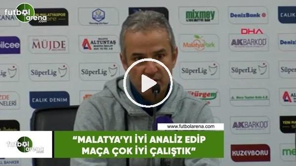 """'İsmail kartal: """"Malatya'yı iyi analiz edip maça çok iyi çalıştık"""""""