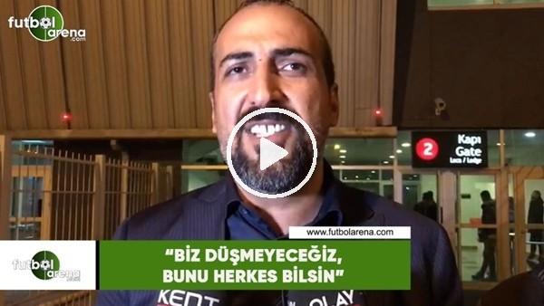 """'Mustafa Tokgöz: """"Biz düşmeyeceğiz, bunu herkes bilsin"""""""