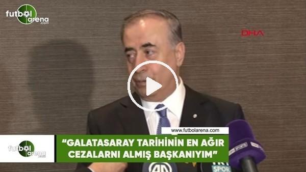 """'Mustafa Cengiz: """"Galatasaray tarihinin en ağır cezalarını almış başkanıyım"""""""