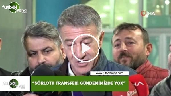 "'Ahmet Ağaoğlu: ""Sörloth transfer gündemimizde yok"""