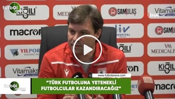 """'Ertuğrul Sağlam: """"Türk futboluna yetenekli futbolcular kazandıracağız"""""""