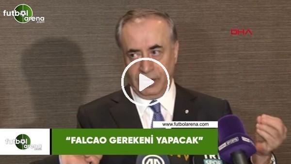 "'Mustafa Cengiz: ""Falcao gerekeni yapacak"""