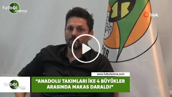 """Erol Bulut: """"Anadolu takımları ile 4 büyükler arasında makas daraldı"""""""
