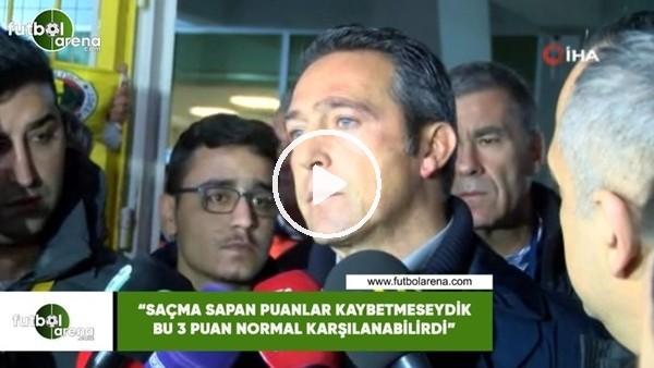 """'Ali Koç: """"Saçma sapan puanlar kaybetmeseydik 3 puan normal karşılabilirdi"""""""