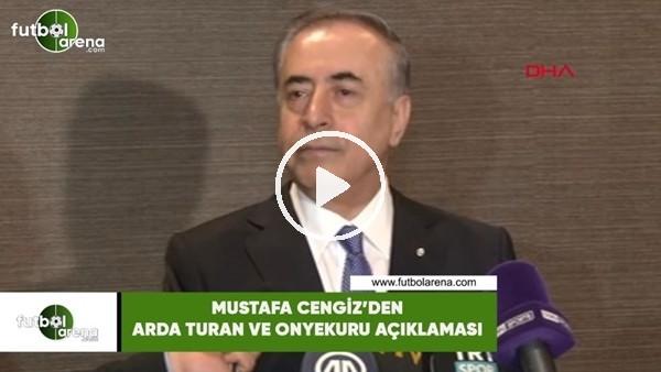 'Mustafa Cengiz'den Arda Turan ve Onyekuru açıklaması