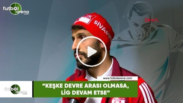 """'Caner Osmanpaşa: """"Keşke devre arası olmasa, lig devam etse"""""""
