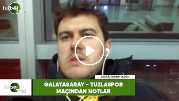 'Galatasaray - Tuzlaspor maçından notlar