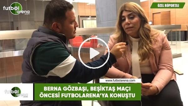 Berna Gözbaşı, Beşiktaş maçı öncesi FutbolArena'ya konuştu