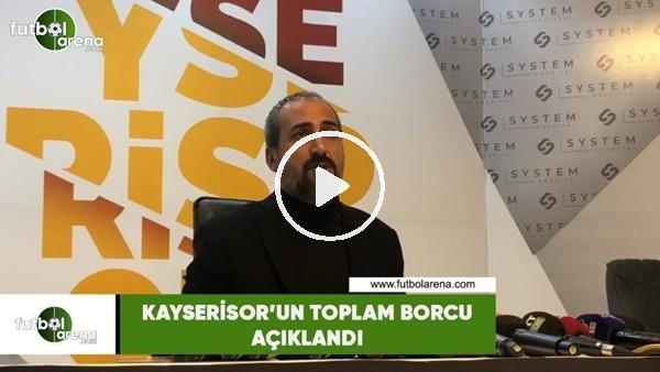 'Kayserispor'un toplam borcu açıklandı