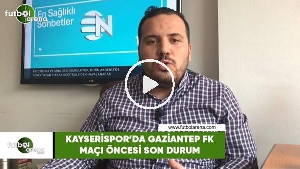 'Kayserispor'da  Gaziantep FK maçı öncesi son durum