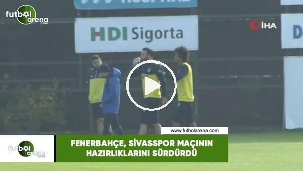 'Fenerbahçe, Sivasspor maçı hazırlıklarını sürdürdü