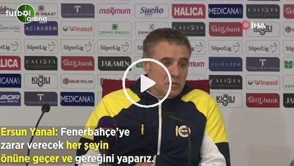 """'Ersun Yanal: """"Fenerbahçe'ye zarar verecek her şeyin önüne geçer ve gereğini yaparız"""""""