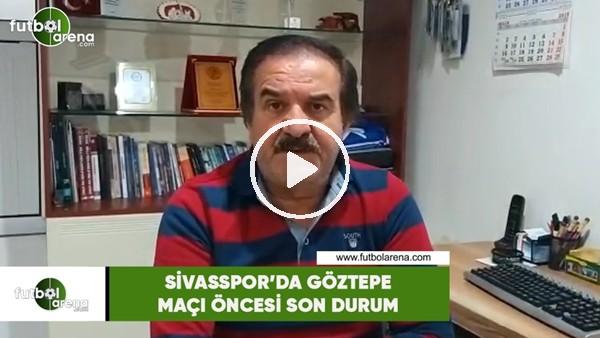 'Sivasspor'da Göztepe maçı öncesi son durum