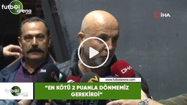 """'Hasan Çavuşoğlu: """"En kötü 2 puanla dönmemiz gerekirdi"""""""