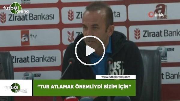 """'Mehmet Özdilek: """"Tur atlamak önemliydi bizim için"""""""