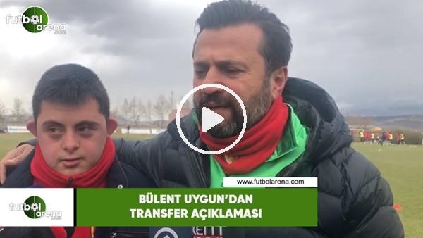 Bülent Uygun'dan transfer açıklaması