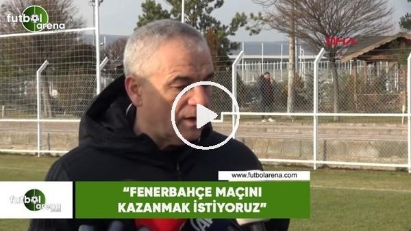 """'Rıza Çalımbay: """"Fenerbahçe maçını kazanmak istiyoruz"""""""
