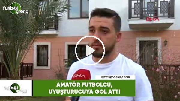 Amatör futbolcu, uyuşturucuya gol attı