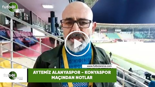 'Aytemiz Alaanyaspor - Konyaspor maçından notlar