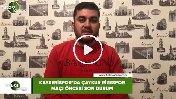 'Kayserispor'da Çaykur Rizespor maçı öncesi son durum