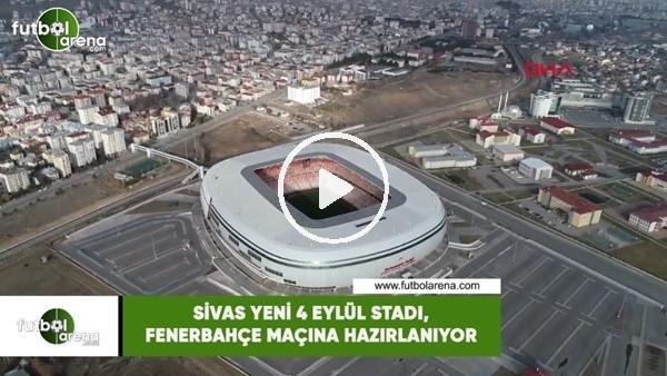 'Sivas Yeni 4 Eylül Stadı, Fenerbahçe maçına hazırlanıyor