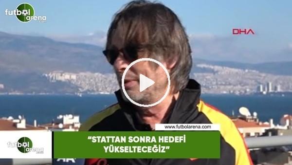 """'Mehmet Sepil: """"Stattan sonra hedefi yükselteceğiz"""""""