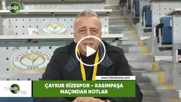 'Çaykur Rizespor - Kasımpaşa maçından notlar