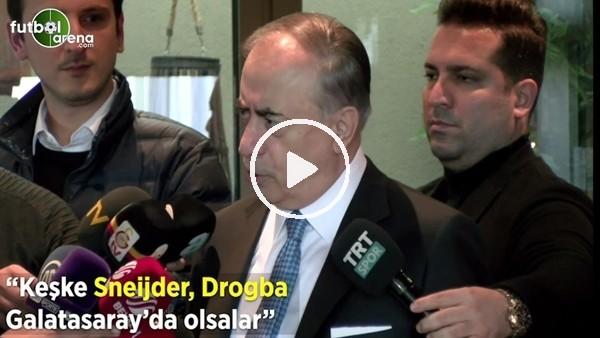 """'Mustafa Cengiz: """"Keşke Sneijder, Drogba Galatasaray'da olsalar"""""""