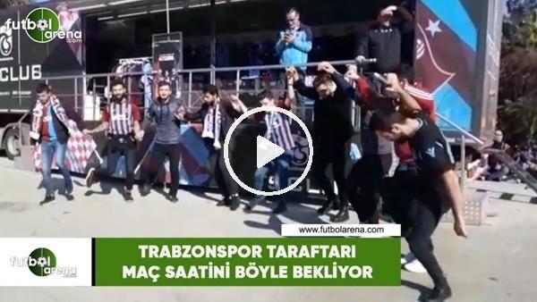 'Trabzonspor taraftarı maç saatini böyle bekliyor