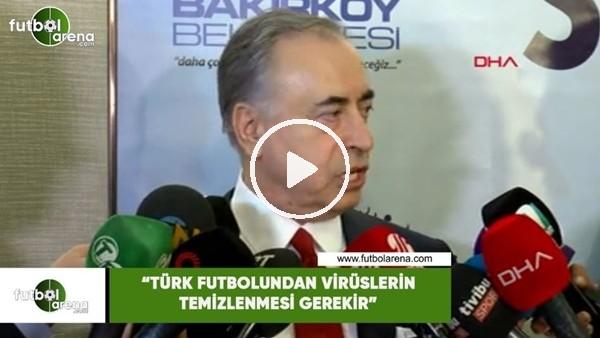 """Mustafa Cengiz: """"Türk futbolundan virüslerin temizlenmesi gerekir"""""""