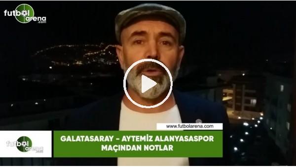 'Galatasaray - Aytemiz Alanyaspor maçından notlar
