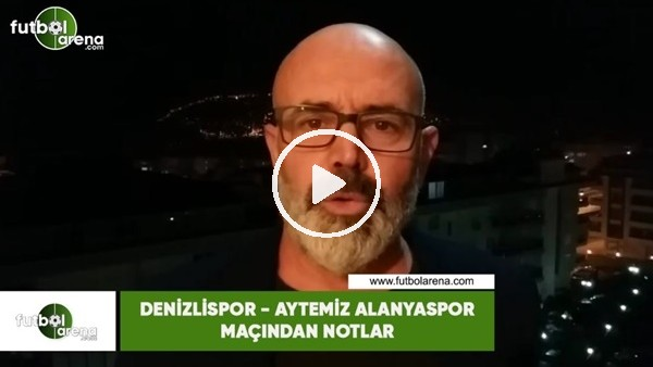 Denizlispor - Aytemiz Alanyaspor maçından notlar