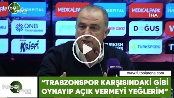 """'Fatih Terim: """"Trabzonspor karşısında gibi oynayıp açık vermeyi yeğlerim"""""""