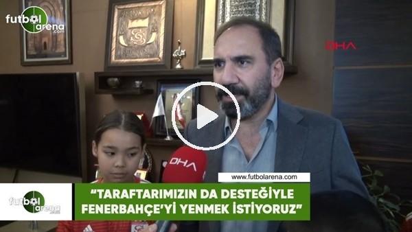 """'Mecnun Otyakmaz: """"Taraftarımızın da desteğiyle Fenerbahçe'yi yenmek istiyoruz"""""""