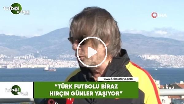 """'Mehmet Sepil: """"Türk futbolu biraz hırçın günler yaşıyor"""""""
