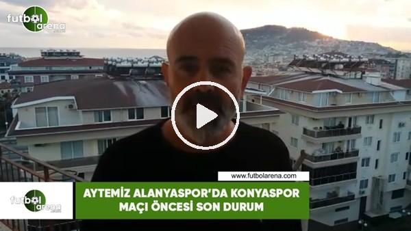 Aytemiz Alanyaspor'da Konyaspor maçı öncesi son durum