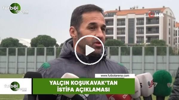 'Yalçın Koşukavak'tan istifa açıklaması