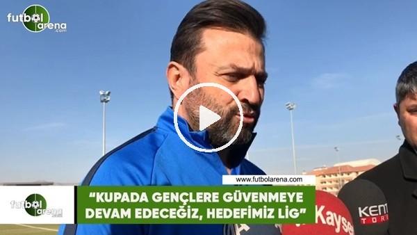 """Bülent Uygun: """"Kupada gençlere güvenmeye devam edeceğiz, hedefimiz lig"""""""