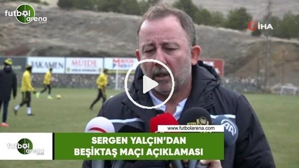 'Sergen Yalçın'dan Beşiktaş maçı açıklaması