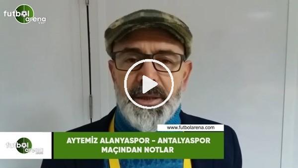 'Aytemiz Alanyaspor - Antalyaspor maçından notlar