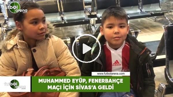 'Minik Muhammed Eyüp aileciyle birlikte Fenerbahçe maçı için Sivas'a geldi